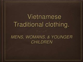 Vietnamese Traditional clothing.