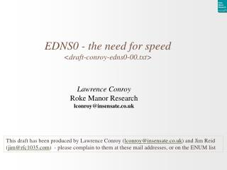 EDNS0 - the need for speed <draft-conroy-edns0-00.txt>