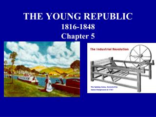 THE YOUNG REPUBLIC 1816-1848 Chapter 5