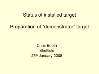 "Status of installed target Preparation of ""demonstrator"" target"