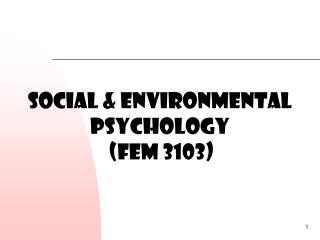 SOCIAL & ENVIRONMENTAL  pSYCHOLOGY    (FEM 3103)