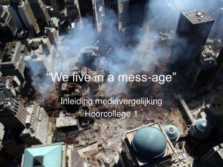 """We live in a mess-age"""