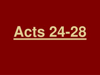 Acts 24-28