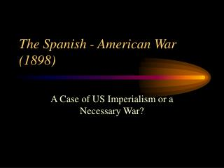 The Spanish - American War (1898)