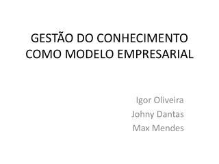 GESTÃO DO CONHECIMENTO COMO MODELO EMPRESARIAL