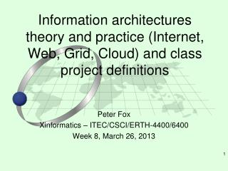 Peter Fox Xinformatics – ITEC/CSCI/ERTH-4400/6400 Week 8, March 26, 2013