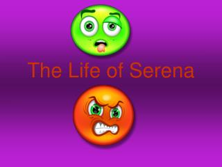 The Life of Serena
