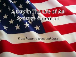 A Day in The Life of An Average American