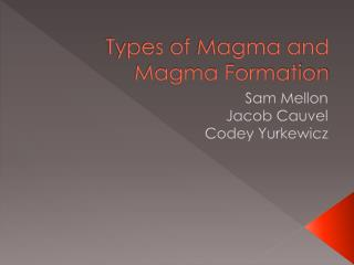Types of Magma and Magma Formation