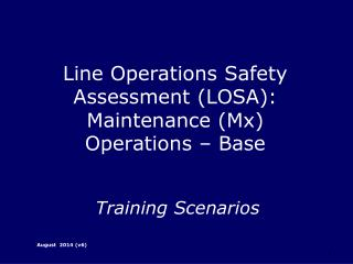 Line Operations Safety Assessment (LOSA): Maintenance ( Mx ) Operations – Base Training Scenarios