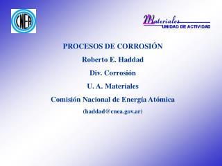PROCESOS DE CORROSIÓN Roberto E. Haddad Div. Corrosión U. A. Materiales