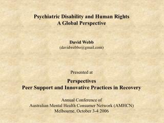 Psychiatric Disability and Human Rights A Global Perspective David Webb (davidwebbo@gmail)