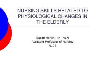 NURSING SKILLS RELATED TO PHYSIOLOGICAL CHANGES IN THE ELDERLY