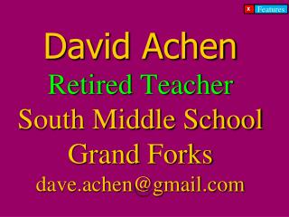 David Achen Retired Teacher     South Middle School Grand Forks dave.achen@gmail