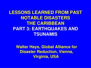 LESSONS LEARNED FROM PAST NOTABLE DISASTERS THE CARIBBEAN PART 3: EARTHQUAKES AND TSUNAMIS