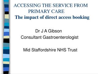 ACCESSING THE SERVICE FROM             PRIMARY CARE         The impact of direct access booking