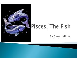 Pisces, The Fish