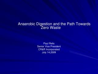 Anaerobic Digestion and the Path Towards Zero Waste Paul Relis Senior Vice President CR&R Incorporated July 14,2009