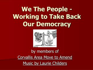 We The People - Working to Take Back Our Democracy