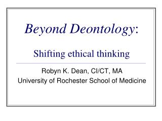 Beyond Deontology : Shifting ethical thinking