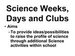 Science Weeks,  Days and Clubs