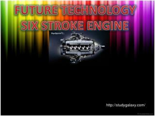 FUTURE TECHNOLOGY  SIX STROKE ENGINE