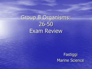 Group  B Organisms: 26-50 Exam Review