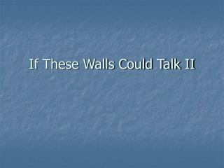 If These Walls Could Talk II