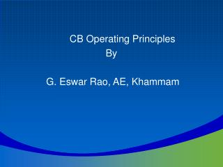CB Operating Principles  By  G. Eswar Rao, AE, Khammam