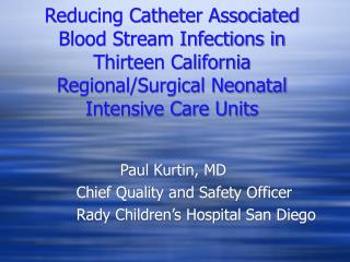 Reducing Catheter Associated Blood Stream Infections in Thirteen California Regional/Surgical Neonatal Intensive Care Un
