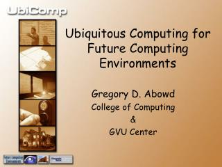 Ubiquitous Computing for  Future Computing Environments