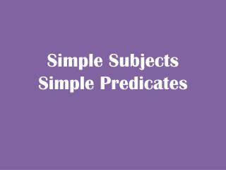 Simple Subjects Simple Predicates