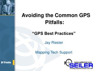 "Avoiding the Common GPS  Pitfalls: ""GPS Best Practices"" Jay Riester Mapping Tech Support"