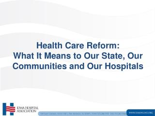 Health Care Reform: What It Means to Our State, Our Communities and Our Hospitals