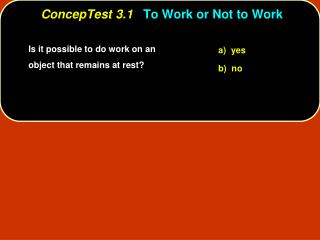ConcepTest  3.1 To Work or Not to Work