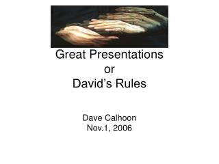 Great Presentations or David's Rules