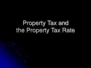 Property Tax and  the Property Tax Rate