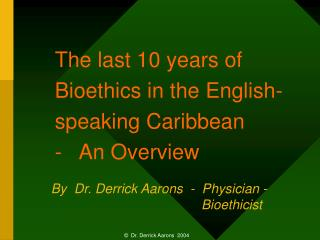 The last 10 years of  Bioethics in the English-speaking Caribbean   -   An Overview