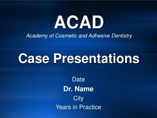 ACAD Academy of Cosmetic and Adhesive Dentistry Case Presentations