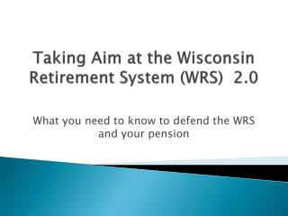 Taking Aim at the Wisconsin Retirement System ( WRS)  2.0