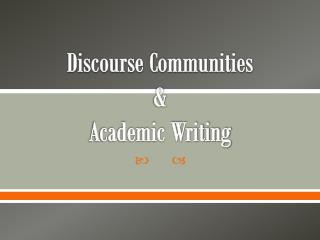 Discourse Communities & Academic Writing