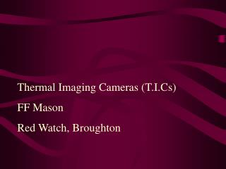Thermal Imaging Cameras (T.I.Cs) FF Mason Red Watch, Broughton
