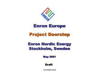 Enron Europe Project Doorstep Enron Nordic Energy Stockholm, Sweden May 2001
