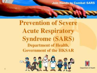 Prevention of Severe Acute Respiratory Syndrome (SARS) Department of Health, Government of the HKSAR