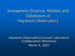 Ionospheric Science, Models and Databases at Haystack Observatory