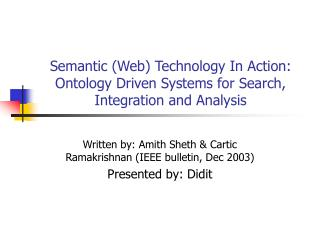 Semantic (Web) Technology In Action: Ontology Driven Systems for Search, Integration and Analysis