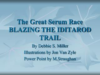The Great Serum Race  BLAZING THE IDITAROD TRAIL