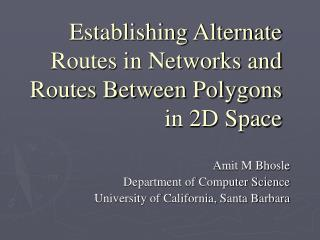 Establishing Alternate Routes in Networks and Routes Between Polygons in 2D Space