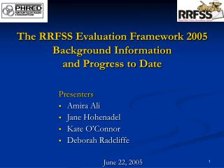 The RRFSS Evaluation Framework 2005 Background Information  and Progress to Date