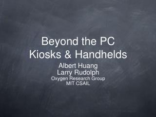 Beyond the PC Kiosks & Handhelds